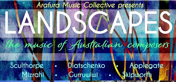 "Arafura Music Collective presents ""Landscapes"" – The Music of Australian Composers"